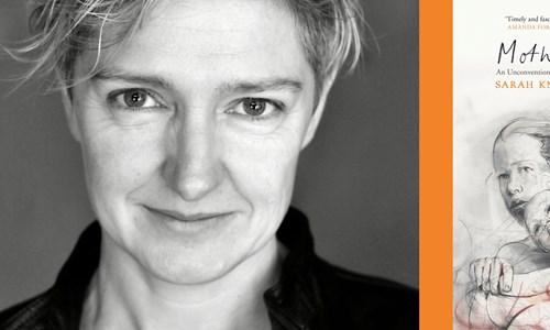 Sarah Knott & Helen McCarthy, Unconventional Histories of Motherhood