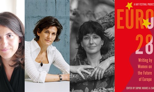 Kapka Kassabova, Ana Pessoa and Janne Teller, Europa28: Women on the Future of Europe