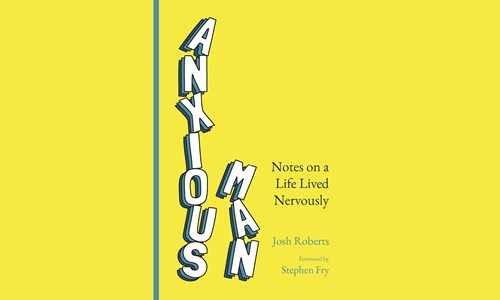Josh Roberts, Anxious Man: Notes on a life lived nervously